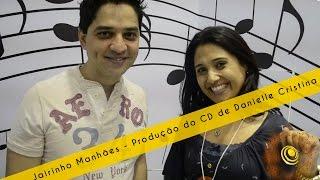 Jairinho Manhães - Produção do CD de Danielle Cristina