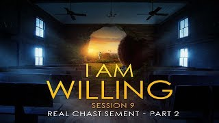 """""""I Am Willing"""" session 9: Real chastisement part 2"""