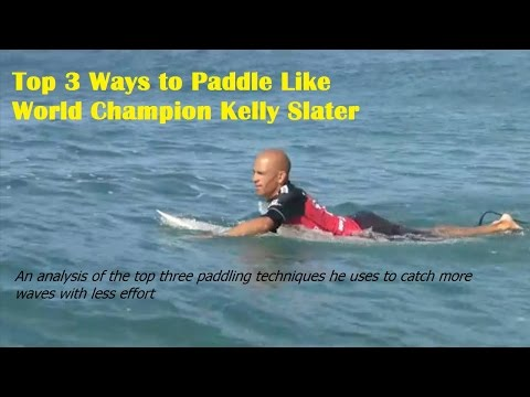 Top 3 Ways to Paddle Like World Champion Kelly Slater – Surfing Paddling Technique Revealed