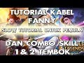 SLOW TUTORIAL KABEL FANNY DAN SKILL COMBO 1 2 TEMBOK Untuk Pemula Mobile Legends