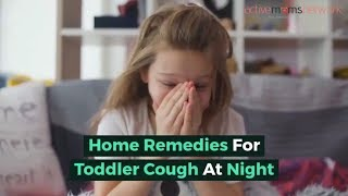 Home Remedies For Toddler Cough At Night | ActiveMomsNetwork