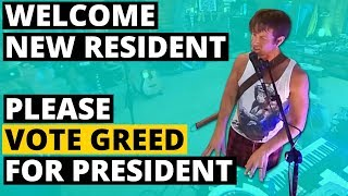 Welcome new resident! Please vote Greed for president.