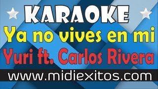 Ya no vives en mi | Yuri ft. Carlos Rivera | Karaoke [HD] y Midi