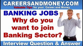 Why do you want to join Banking Sector?  - Bank Interview Question & Answer