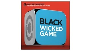 Wicked Game - Originally by Chris Isaak - Black -  80´s Re:Covered