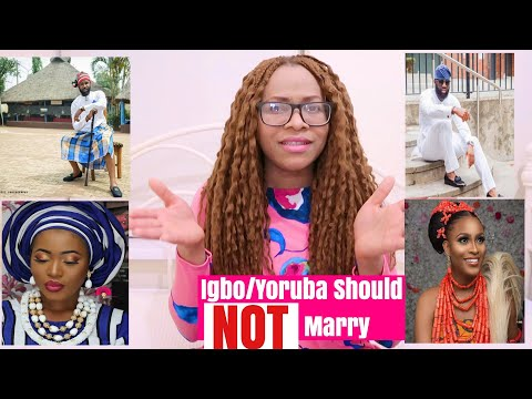 12 Reasons Yorubas and Igbos Should NOT Inter-Marry