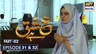 Ishq Hai Episode 31 & 32   Part 2   Ary Digital Dramas