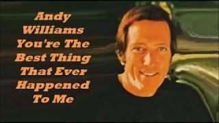 Αndy Williams..........Υοu're The Best Thing That Ever Happened To Me.