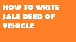 How to write sale deed of vehicle