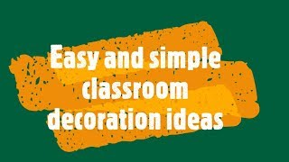 Easy And Simple Classroom Decorating Ideas