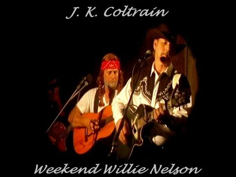 J. K. Coltrain & Friends  - Weekend Willie Nelson