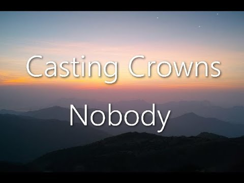 Casting Crowns - Nobody ft. Mathew West (Lyrics)