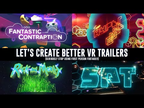 Let's Create Better VR trailers (Seriously, Stop Using First Person Footage!)
