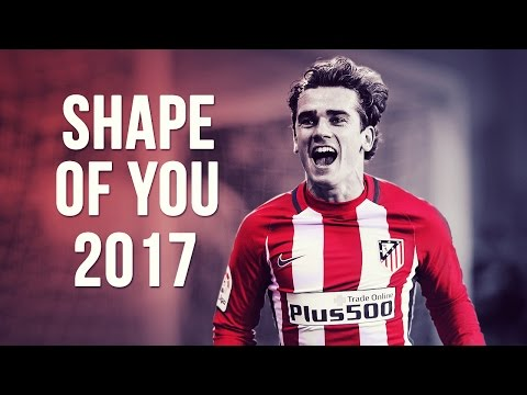 Antoine Griezmann - Shape Of You | Skills & Goals | 2016/2017 HD