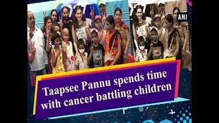 Taapsee Pannu spends time with cancer battling children