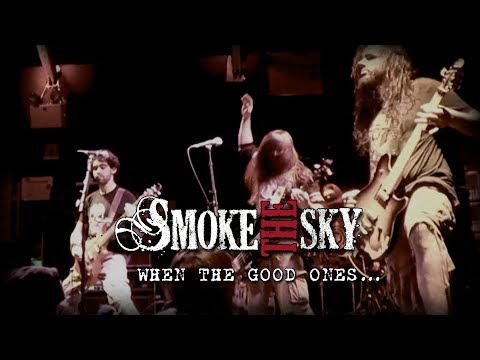 "SMOKE THE SKY - ""When the good ones..."" Official Video"
