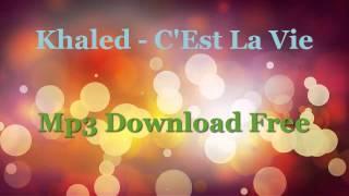 Khaled   C'Est La Vie MP3 Download Free