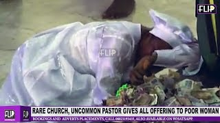 RARE CHURCH, UNCOMMON PASTOR GIVES ALL OFFERING TO POOR WOMAN