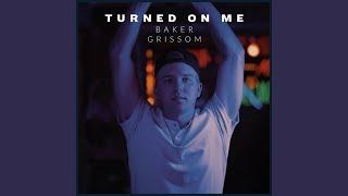 Baker Grissom Turned On Me
