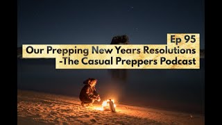 Our Prepping New Years Resolutions - Ep 95