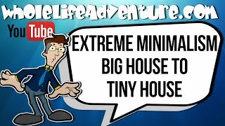 Extreme Minimalism Big House to Tiny House - Episode 6