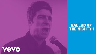 Noel Gallagher's High Flying Birds - Ballad Of The Mighty I video