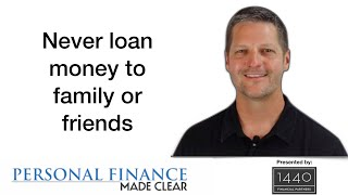 Never loan money to family or friends
