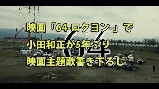 小田和正、約5年ぶりとなる映画新曲書き下ろし!映画『64-ロクヨン-』予告編
