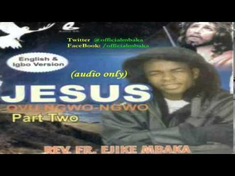 Jesus Ovu Ngwo Ngwo (Jesus Bears My Burden) Part 2 - Official Father Mbaka