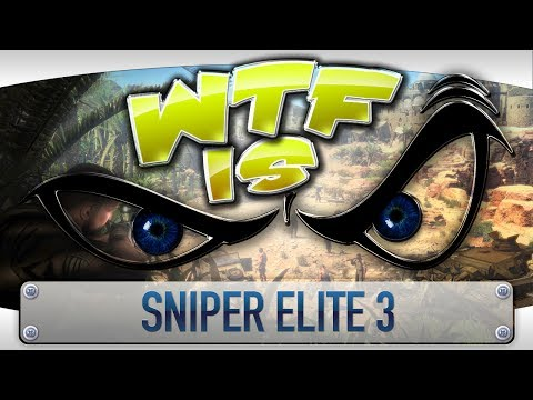 ► WTF Is... - Sniper Elite 3 ? video thumbnail