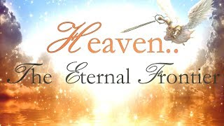 Heaven.. The Eternal Frontier, Beyond The Veil!