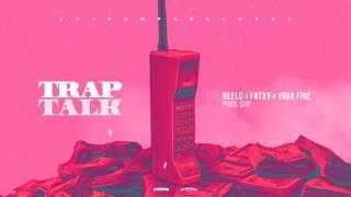 Fntxy & Yoga Fire   Trap Talk Ft. Neelo (Prod. SHB)