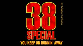 38 SPECIAL - You Keep Runnin´ Away