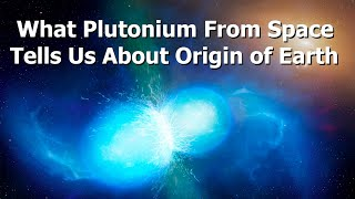 Natural Plutonium Discovered Beneath The Oceans Shows Cataclysmic History
