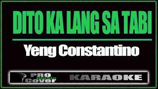 Dito Ka lang Sa Tabi - YENG CONSTANTINO (KARAOKE)