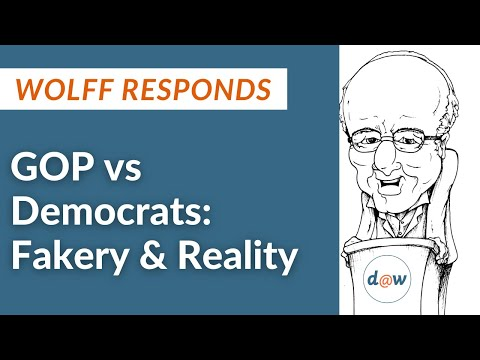 Wolff Responds: GOP vs Democrats: Fakery vs. Reality