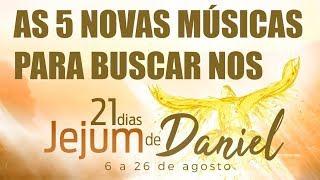AS 5 NOVAS MÚSICAS PARA BUSCAR NO JEJUM DE DANIEL (AGOSTO 2018)