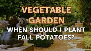 When Should I Plant Fall Potatoes?