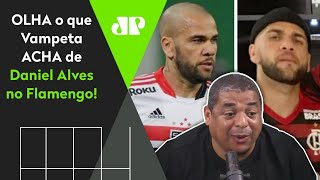'Se o Daniel Alves for pro Flamengo…' Confira o que Vampeta falou