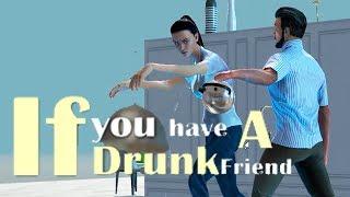 ЕСЛИ У ТЕБЯ БУХОЙ ДРУГ (You have a drunk friend)