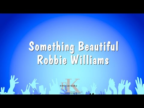 Something Beautiful - Robbie Williams (Karaoke Version)