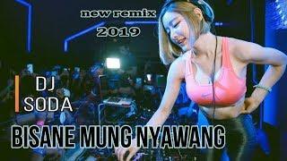 DJ SODA - BISANE MUNG NYAWANG -  (NELLA KHARISMA) - DJ TERBARU 2019 - BREAKBEAT - REMIX VIRAL