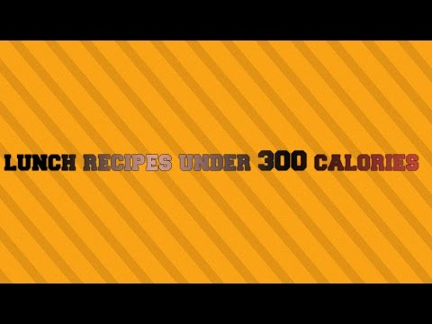 Video lunch recipes under 300 calories