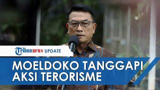 Tanggapi Aksi Terorisme di Indonesia, Moeldoko: Tidak Ada Tempat Sembunyi Bagi Teroris