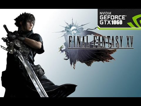 For you guys who's using GTX 1060 6GB! :: FINAL FANTASY XV WINDOWS