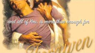 """""""Enough"""" by Chris Tomlin with Lyrics..jesus You are more than enough!"""