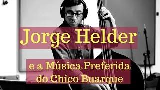 Jorge Helder e a Música Preferida do Chico Buarque