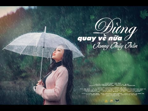 JANNY THUỶ TRẦN - ĐỪNG QUAY VỀ NỮA - MV OFFCIAL