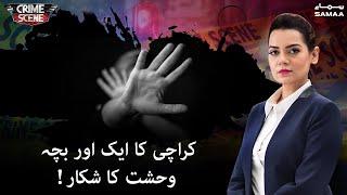 Crime Scene   Karachi Ka Aik Or Bacha Wehshat Ka Shikar   SAMAA TV