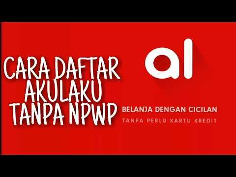 Video Cara Daftar Akulaku Tanpa NPWP